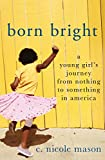 Born Bright: A Young Girl's Journey from Nothing to Something in America