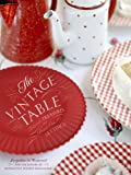 img - for The Vintage Table: Personal Treasures and Standout Settings book / textbook / text book