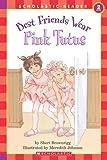 Best Friends Wear Pink Tutus (Scholastic Reader, Level 2)