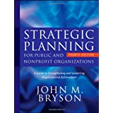 Strategic Planning for Public and Nonprofit Organizations: A Guide to Strengthening and Sustaining Organizational Achievement ~ John M. Bryson