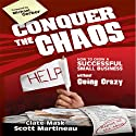 Conquer the Chaos: How to Grow a Successful Small Business Without Going Crazy (       UNABRIDGED) by Clate Mask, Scott Martineau Narrated by Don Hagen