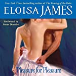 Pleasure for Pleasure: Essex Sisters, Book 4 (       UNABRIDGED) by Eloisa James Narrated by Susan Duerden