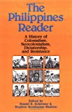 Daniel B. Schirmer The Philippines Reader: A History of Colonialism, Neocolonialism, Dictatorship, and Resistance