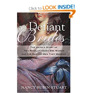 Defiant Brides: The Untold Story of Two Revolutionary-Era Women and the Radical Men They Married by Nancy Rubin Stuart