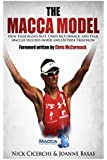 The Macca Model: How Triathlon's Best, Chris McCormack, and Team MaccaX Succeed Inside and Outside Triathlon