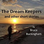 The Dream Keepers and Other Short Stories | Bruce Buckingham
