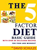 5 FACTOR DIET : Basic Guide For Food And Workout: With Over 80 Deliciuos Recipes