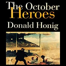 The October Heroes: Great World Series Games Remembered by the Men Who Played Them (       UNABRIDGED) by Donald Honig Narrated by Chris Sorensen