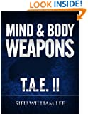 Mind & Body Weapons - Total Attack Elimination Part II. (T.A.E. Total Attack Elimination Book 2)