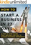 How To Start A Business In 27 Days: A...