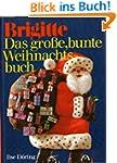 Brigitte. Das gro�e bunte Weihnachtsbuch