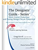 Short Circuit Protection and Fusing Design Circuit Protection: What You Need to Know about Fusing andFuses (Designers' Guide SeriesTM Book 4) (English Edition)