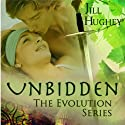 Unbidden: The Evolution Series (       UNABRIDGED) by Jill Hughey Narrated by Kevin Scollin