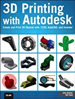 3D Printing with Autodesk: Create and Print 3D Objects with 123D, AutoCAD and Inventor