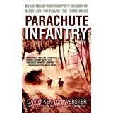 Parachute Infantry: An American Paratrooper's Memoir of D-Day and the Fall of the Third Reich ~ David Kenyon Webster