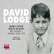 Quite a Good Time to Be Born: A Memoir: 1935-1975 | Livre audio Auteur(s) : David Lodge Narrateur(s) : David Timson