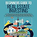 Beginners Guide to Real Estate Investing: The Complete Guide to Investing in Real Estate and Earning Money Easily Audiobook by Richard Foreman Narrated by Jerry McDaniel