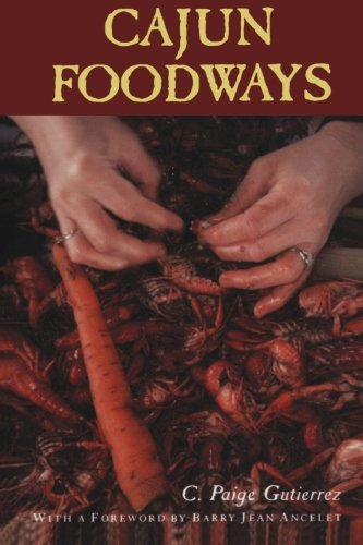 Cajun Foodways by C. Paige Gutierrez