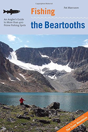 Fishing the Beartooths: An Angler's Guide To More Than 400 Prime Fishing Spots (Regional Fishing Series)