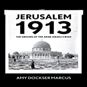 Jerusalem 1913: The Origins of the Arab-Israeli Conflict | [Amy Dockser Marcus]