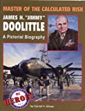 """Master of the Calculated Risk: James H. """"Jimmy"""" Doolittle, A Pictorial Biography"""