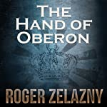 The Hand of Oberon: The Chronicles of Amber, Book 4 (       UNABRIDGED) by Roger Zelazny Narrated by Alessandro Juliani