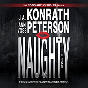 Naughty: A Thriller: Chandler Series, Codename: Chandler | [J.A. Konrath, Ann Voss Peterson, Jack Kilborn]