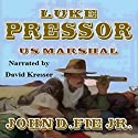 Luke Pressor - US Marshall: A Wild West Action Series #1 Audiobook by John D. Fie Jr. Narrated by David Kresser