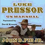 Luke Pressor - US Marshall: A Wild West Action Series #1 | John D. Fie Jr.