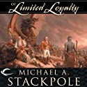 Of Limited Loyalty: The Second Book of the Crown Colonies  Audiobook by Michael A. Stackpole Narrated by Peter Batchelor