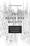 The Black Box Society: The Secret Algorithms That Control Money and Information