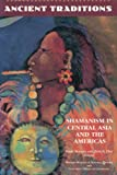img - for Ancient Traditions: Shamanism in Central Asia and the Americas book / textbook / text book