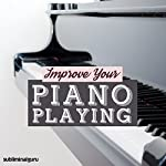 Improve Your Piano Playing: Perfect the Piano with Subliminal Messages |  Subliminal Guru
