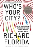Whos Your City?: How the Creative Economy Is Making Where to Live the Most Important Decision of Your Life