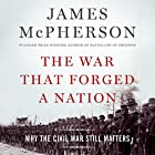 The War That Forged a Nation: Why the Civil War Still Matters (       UNABRIDGED) by James McPherson Narrated by Grover Gardner