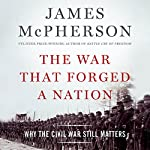 The War That Forged a Nation: Why the Civil War Still Matters   James McPherson