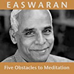 Five Obstacles to Meditation | Eknath Easwaran