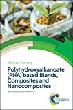 img - for Polyhydroxyalkanoate (PHA) Based Blends, Composites and Nanocomposites (RSC Green Chemistry) book / textbook / text book