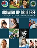 img - for Growing Up Drug Free: A Parent's Guide to Prevention book / textbook / text book