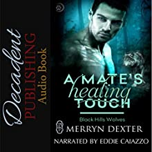 A Mate's Healing Touch: Black Hills Wolves, Book 36 Audiobook by Merryn Dexter Narrated by Eddie Caiazzo