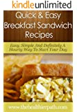 Breakfast Sandwich Recipes: Easy, Simple And Definitely A Hearty Way To Start Your Day. (Quick & Easy Recipes)