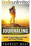 Journaling: Journaling Guide To Recording Life Events And Travel Writing (Journaling, Travel Writing,Vagabonding, Hitch Hiking, Travelling light, Travel Free)