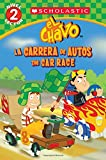 Samantha Brooke Lector de Scholastic, Nivel 2: El Chavo: La Carrera de Carros / The Car Race: (Bilingual)