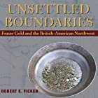 Unsettled Boundaries: Fraser Gold and the British-American Northwest Hörbuch von Robert E Ficken Gesprochen von: Richard Peterson