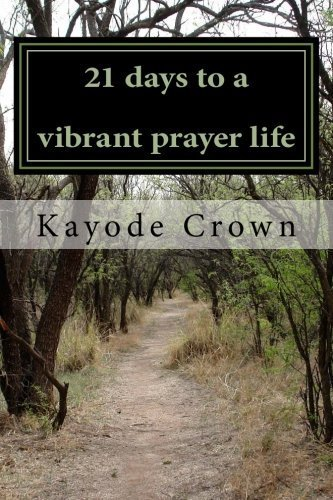 21 days to a vibrant prayer life by Kayode Crown (2013-11-23)