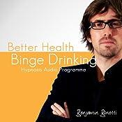 STOP Binge Drinking With Hypnosis | [Benjamin P Bonetti]