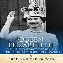 Queen Elizabeth II: The Life and Legacy of Britain's Second Longest Reigning Monarch (       UNABRIDGED) by Charles River Editors Narrated by Lavina Jadhwani