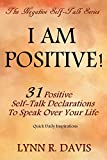 I Am Positive!: 31 Positive Self Talk Declarations to Speak Faith Over Your Life (Negative Self Talk)