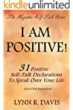 I Am Positive!: 31 Positive Self Talk Declarations to Speak Faith Over Your Life (Negative Self Talk)
