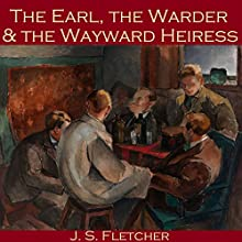 The Earl, the Warder and the Wayward Heiress (       UNABRIDGED) by J. S. Fletcher Narrated by Cathy Dobson